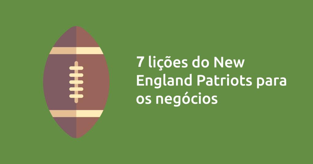 7 Lições do Patriots para os negócios