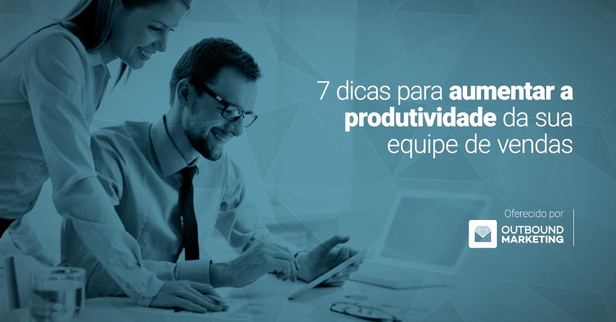 7 dicas para aumentar a produtividade de vendas do seu time