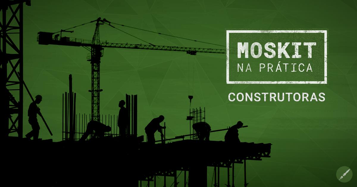 Moskit na Prática: Como usar CRM em uma construtora?