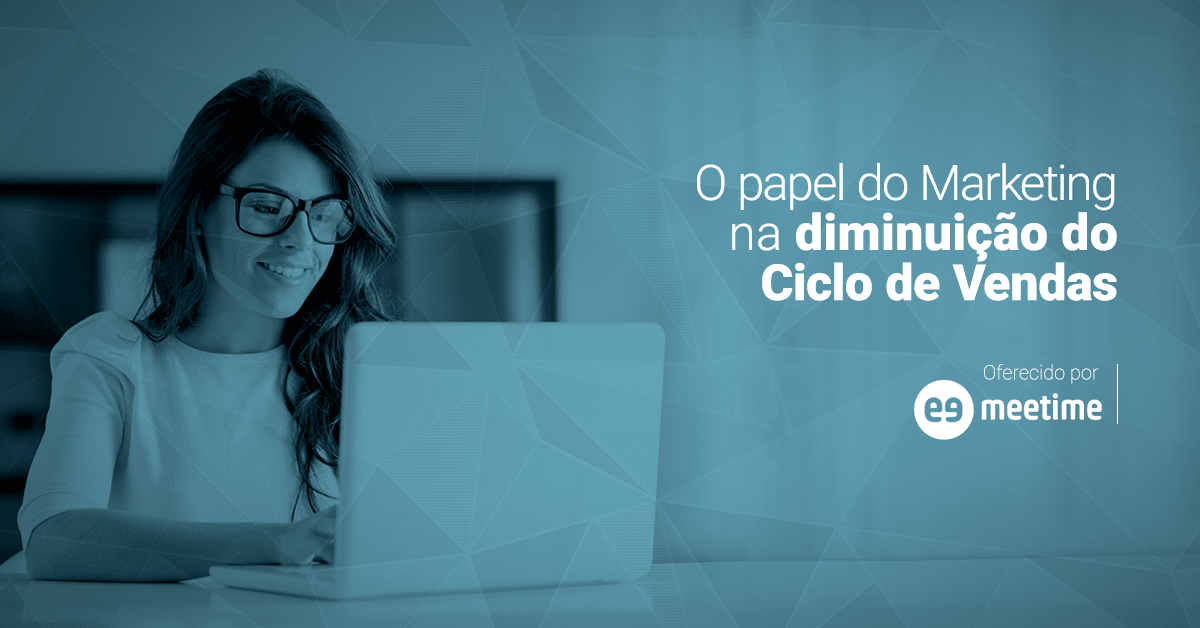 O papel do marketing na diminuição do Ciclo de Vendas