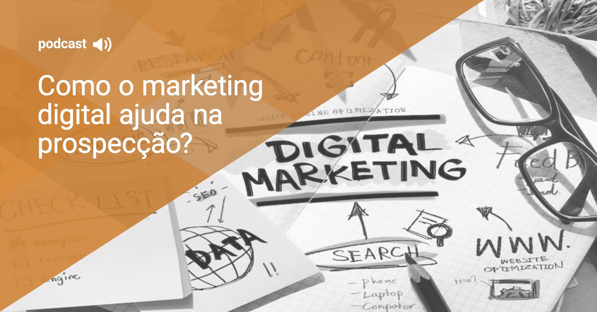 Como o Marketing Digital ajuda na prospecção de clientes?
