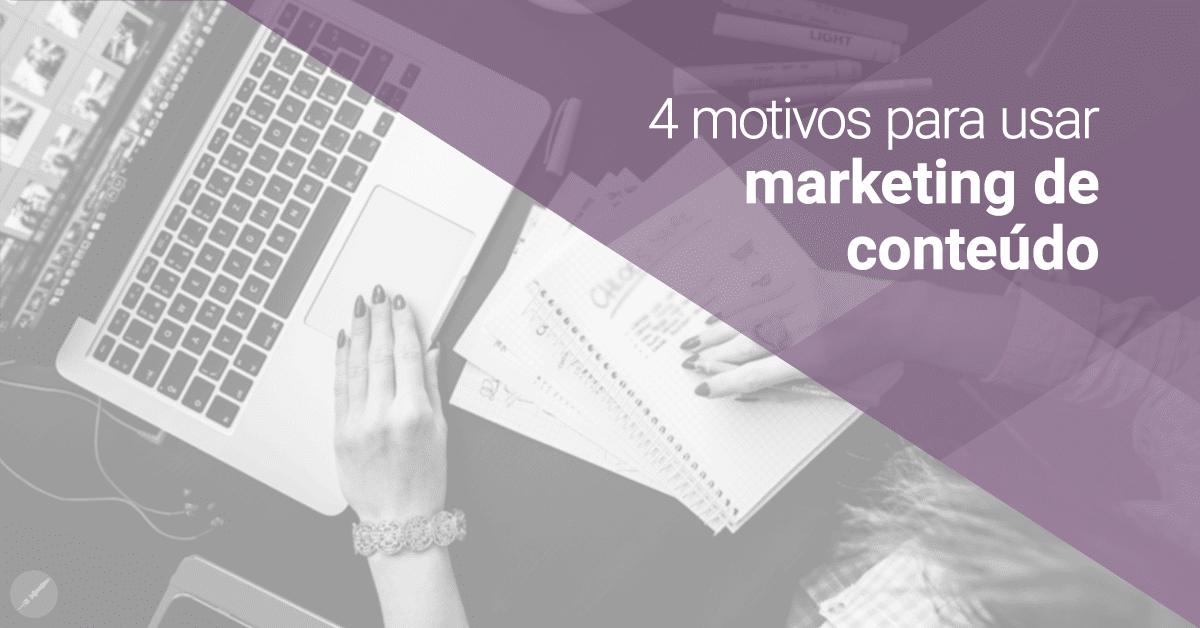4 motivos para iniciar o marketing de conteúdo na sua empresa
