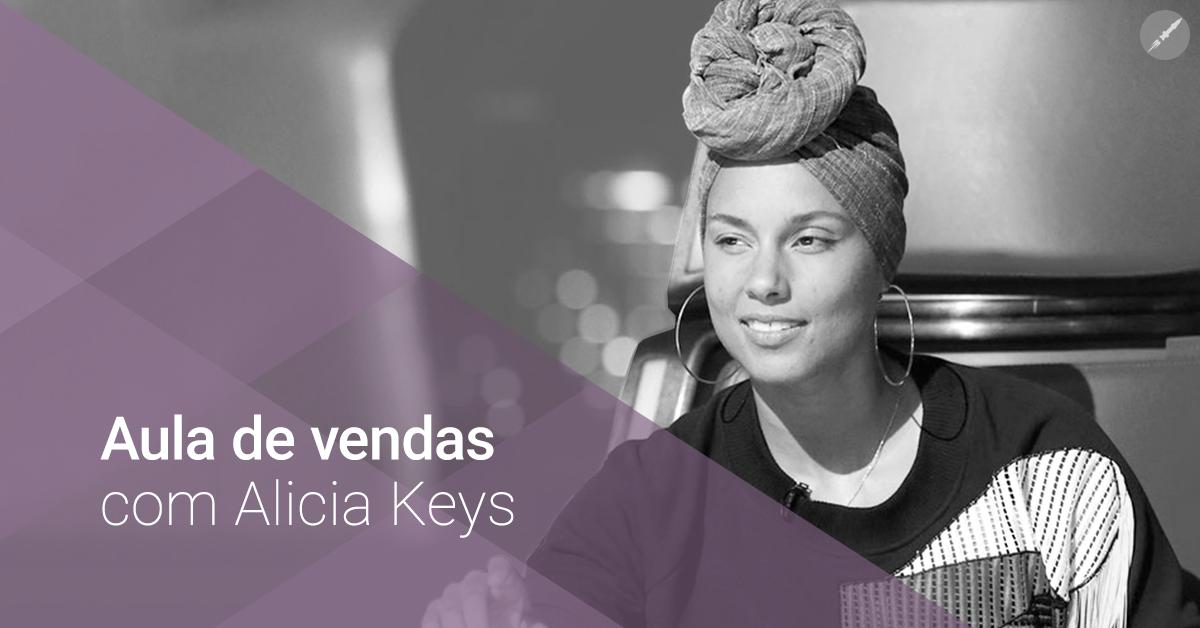 Aula de vendas com... Alicia Keys!