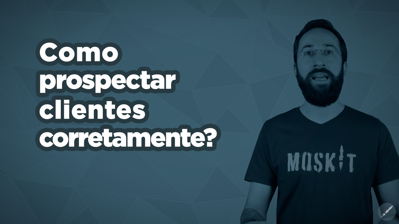 [Vídeo] Como prospectar clientes corretamente?