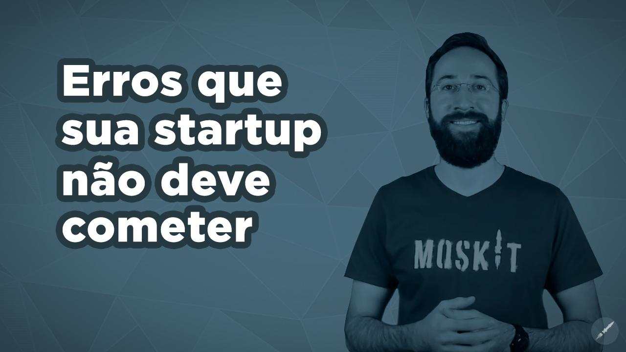 [Vídeo] Erros que sua startup não deve cometer