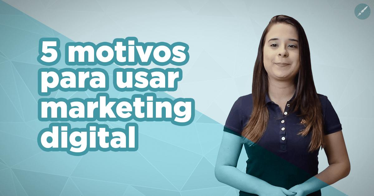 5 motivos para usar o marketing digital em seus negócios