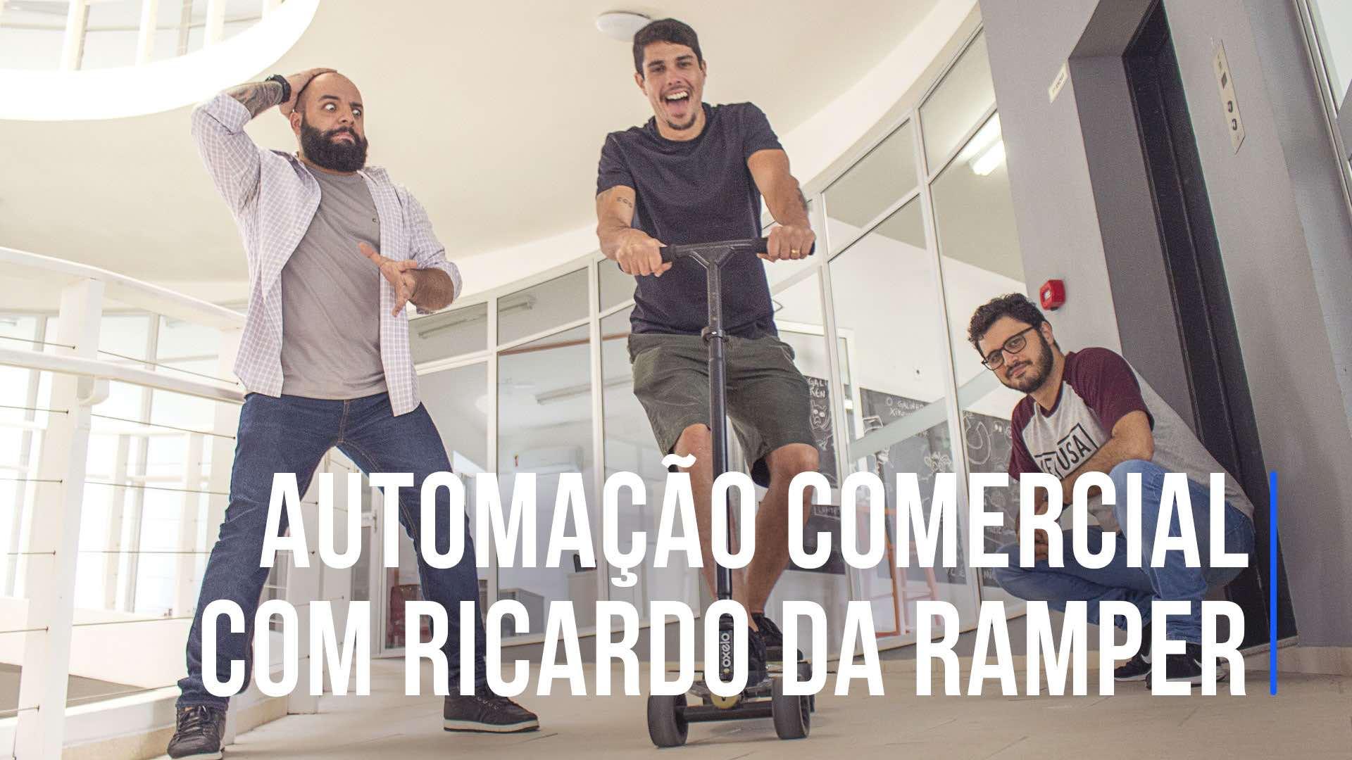 Automatização comercial, com Ricardo Corrêa da Ramper