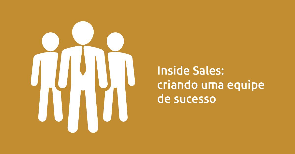 Inside Sales: criando uma equipe de sucesso